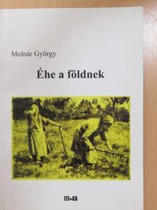 Molnár György - Éhe a földnek (dedikált példány) [antikvár]