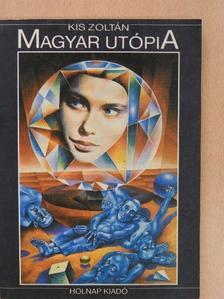 Kis Zoltán - Magyar utópia (dedikált példány) [antikvár]
