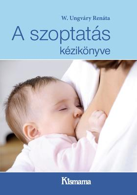 W. Ungváry Renáta - A szoptatás kézikönyve