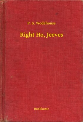 P. G. Wodehouse - Right Ho, Jeeves [eKönyv: epub, mobi]