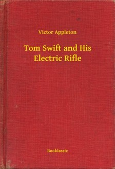 VICTOR APPLETON - Tom Swift and His Electric Rifle [eKönyv: epub, mobi]