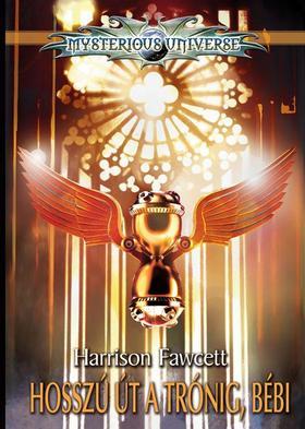 Harrison Fawcett - HOSSZÚ ÚT A TRÓNIG, BÉBI /MYSTERIOUS UNIVERSE
