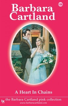 Barbara Cartland - A Heart in Chains [eKönyv: epub, mobi]