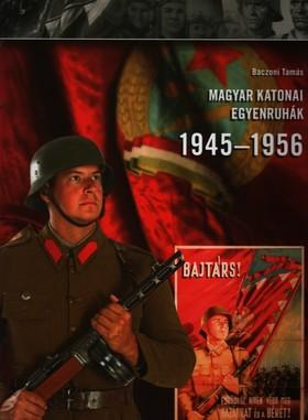 Baczoni Tamás - MAGYAR KATONAI EGYENRUHÁK 1945-1956
