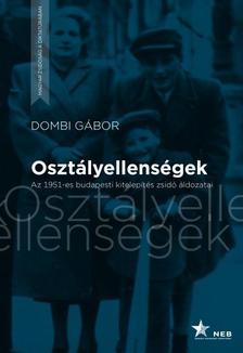 Dombi Gábor - Osztályellenségek - Az 1951-es budapesti kitelepítés zsidó áldozatai