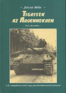 Józsa Béla - Tigrisek az Ardennekben [antikvár]
