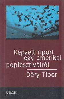 DÉRY TIBOR - Képzelt riport egy amerikai popfesztiválról [antikvár]