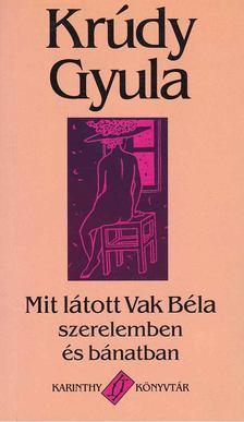 KRÚDY GYULA - Mit látott Vak Béla szerelemben és bánatban [antikvár]