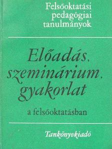 Dr. Bakos József - Előadás, szeminárium, gyakorlat a felsőoktatásban [antikvár]