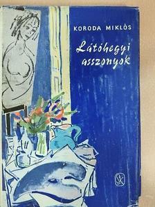 Koroda Miklós - Látóhegyi asszonyok [antikvár]