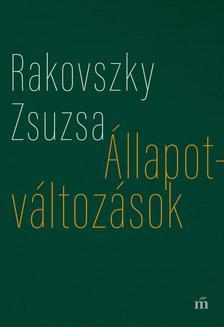 Rakovszky  Zsuzsa - Állapotváltozások - Válogatott versek