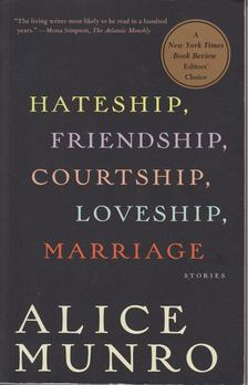 Alice Munro - Hateship, Friendship, Courtship, Loveship, Marriage [antikvár]