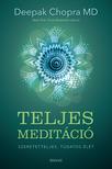 Deepak Chopra - Teljes meditáció - Szeretetteljes, tudatos élet [eKönyv: epub, mobi]