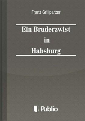 Grillparzer, Franz - Ein Bruderzwist in Habsburg [eKönyv: pdf, epub, mobi]