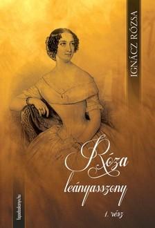 IGNÁCZ RÓZSA - Róza leányasszony I. kötet [eKönyv: epub, mobi]