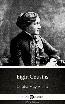 Louisa May Alcott - Eight Cousins by Louisa May Alcott (Illustrated) [eKönyv: epub, mobi]
