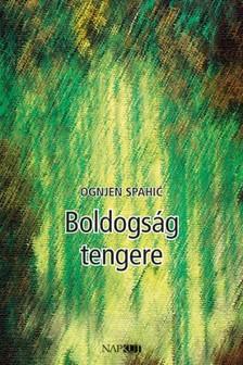 Ognjen Spahiæ - Boldogság tengere [eKönyv: pdf, epub, mobi]