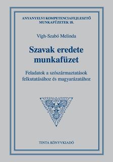 Vígh-Szabó Melinda - Szavak eredete munkafüzet