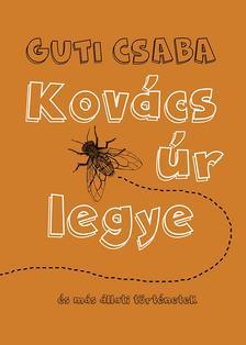 Guti Csaba - Kovács úr legye