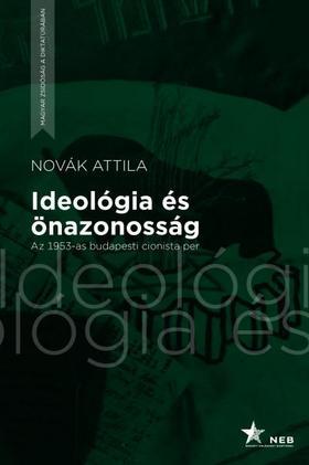 Novák Attila - Ideológia és önazonosság - Az 1953-as budapesti cionista per