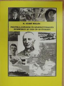 M. Szabó Miklós - Politika, gazdaság és légifegyverkezés Európában az 1920-30-as években [antikvár]