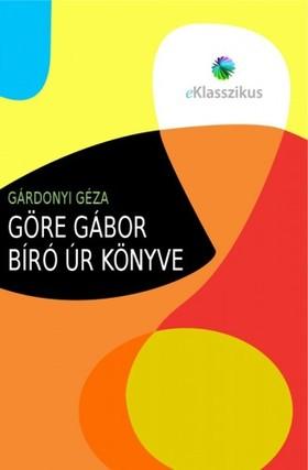 GÁRDONYI GÉZA - Göre Gábor biró úr könyve