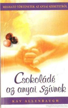 ALLENBAUGH, KAY - Csokoládé az anyai szívnek [antikvár]