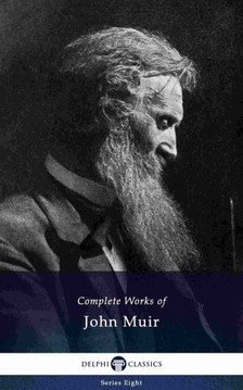 Muir John - Delphi Complete Works of John Muir (Illustrated) [eKönyv: epub, mobi]