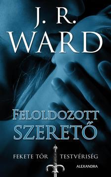 J. R. Ward, - Feloldozott szerető - Fekete Tőr Testvériség 5.