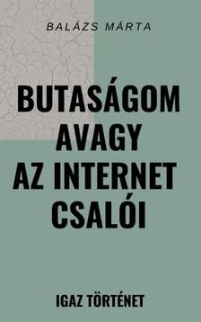 Balázs Márta - Butaságom avagy az internet csalói [eKönyv: epub, mobi]