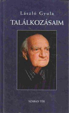 László Gyula - TALÁLKOZÁSAIM [antikvár]