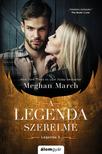 Meghan March - A legenda szerelme - A Legenda-sorozat [eKönyv: epub, mobi]