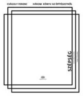 Cságoly Ferenc - Három könyv az építészetről 1.Szépség