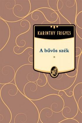 Karinthy Frigyes - A bűvös szék [eKönyv: epub, mobi]
