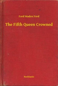 Ford Madox Ford - The Fifth Queen Crowned [eKönyv: epub, mobi]