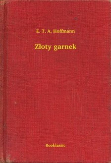 E. T. A. Hoffmann - Z³oty garnek [eKönyv: epub, mobi]