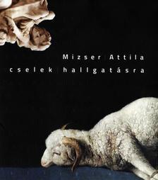 Mizser Attila - cselek hallgatásra