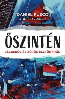 Daniel Fusco, D.R. Jacobsen - Őszintén - Jézusról és zűrös életünkről