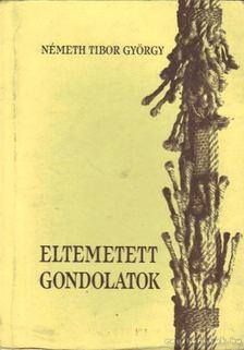 Németh Tibor György - Eltemetett gondolatok [antikvár]