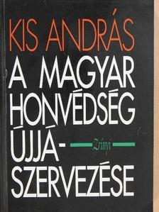 Kis András - A Magyar Honvédség újjászervezése (dedikált példány) [antikvár]