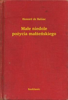 Honoré de Balzac - Ma³e niedole po¿ycia ma³¿eñskiego
