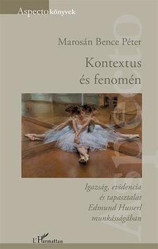 Marosán Bence Péter - Kontextus és fenomén - Igazság, evidencia és tapasztalat Edmund Husserl munkásságában