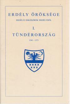 MAKKAI LÁSZLÓ - Erdély öröksége I. - Tündérország 1541-1571 [antikvár]