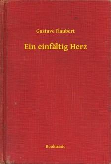 Gustave Flaubert - Ein einfältig Herz [eKönyv: epub, mobi]