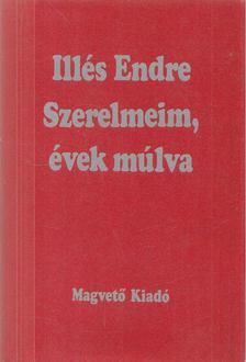 Illés Endre - Szerelmeim, évek múlva [antikvár]
