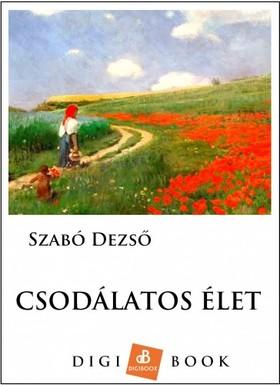 SZABÓ DEZSŐ - Csodálatos élet [eKönyv: epub, mobi]