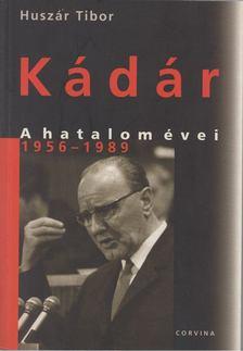 Huszár Tibor - Kádár - A hatalom évei 1956-1989 [antikvár]