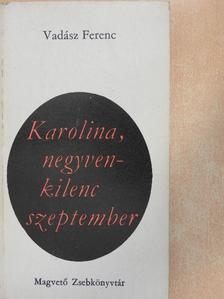 Vadász Ferenc - Karolina, negyvenkilenc szeptember [antikvár]
