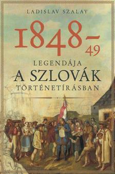 Ladislav Szalay - 1848-49 mítosza a szlovák történetírásban