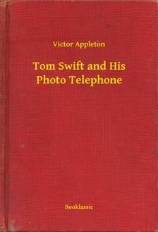 VICTOR APPLETON - Tom Swift and His Photo Telephone [eKönyv: epub, mobi]